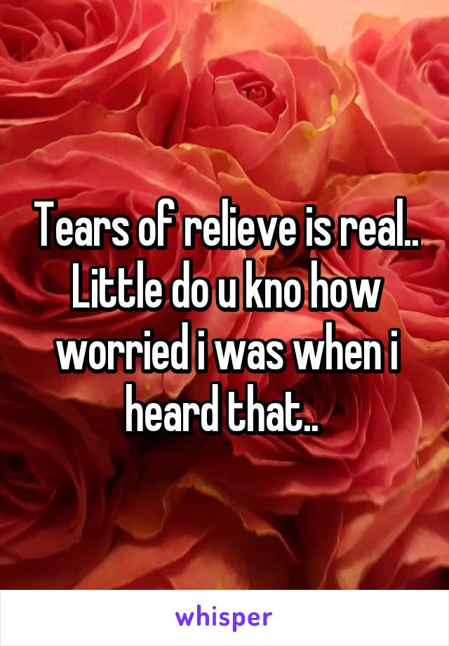 Tears of relieve is real.. Little do u kno how worried i was when i heard that..
