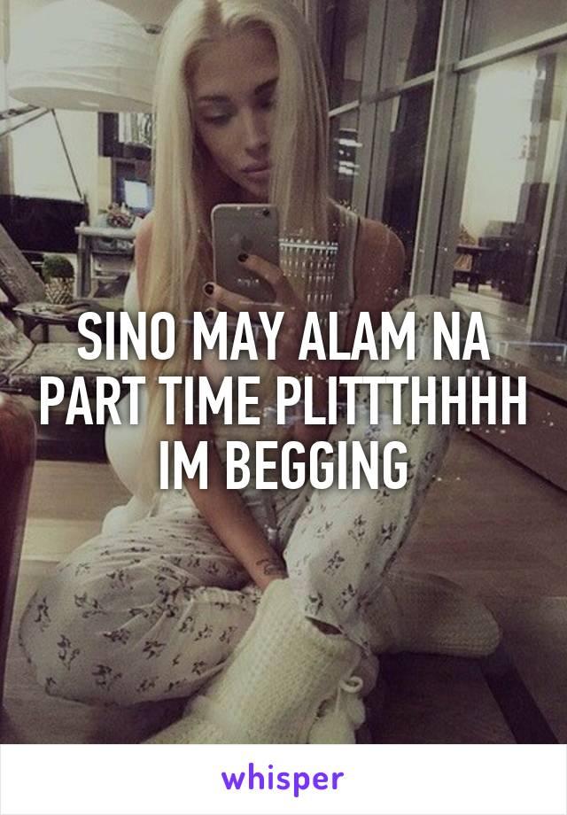 SINO MAY ALAM NA PART TIME PLITTTHHHH IM BEGGING