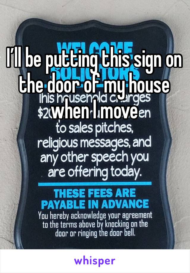 I'll be putting this sign on the door of my house when I move