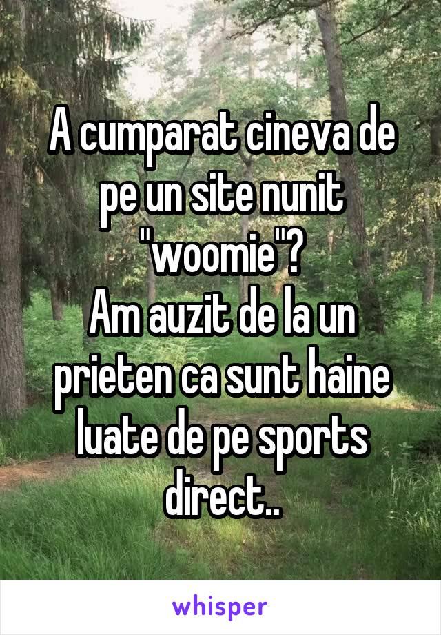 """A cumparat cineva de pe un site nunit """"woomie""""? Am auzit de la un prieten ca sunt haine luate de pe sports direct.."""