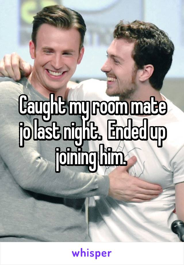 Caught my room mate jo last night.  Ended up joining him.