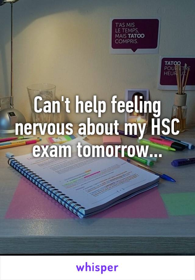 Can't help feeling nervous about my HSC exam tomorrow...