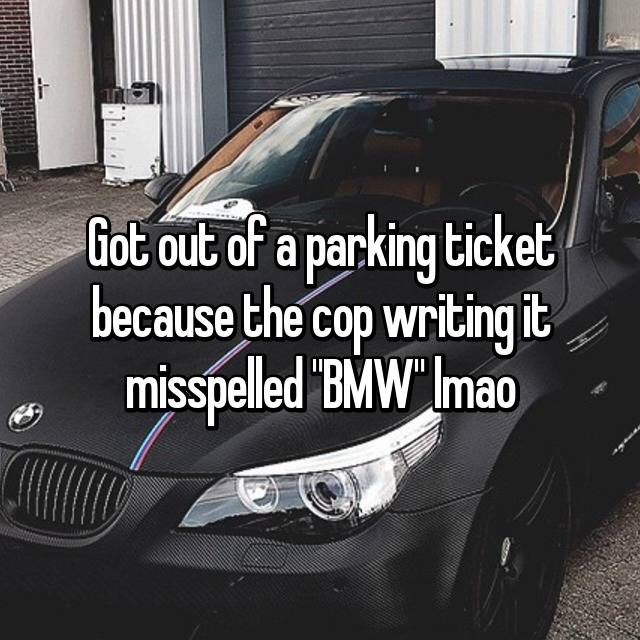 """Got out of a parking ticket because the cop writing it misspelled """"BMW"""" lmao"""