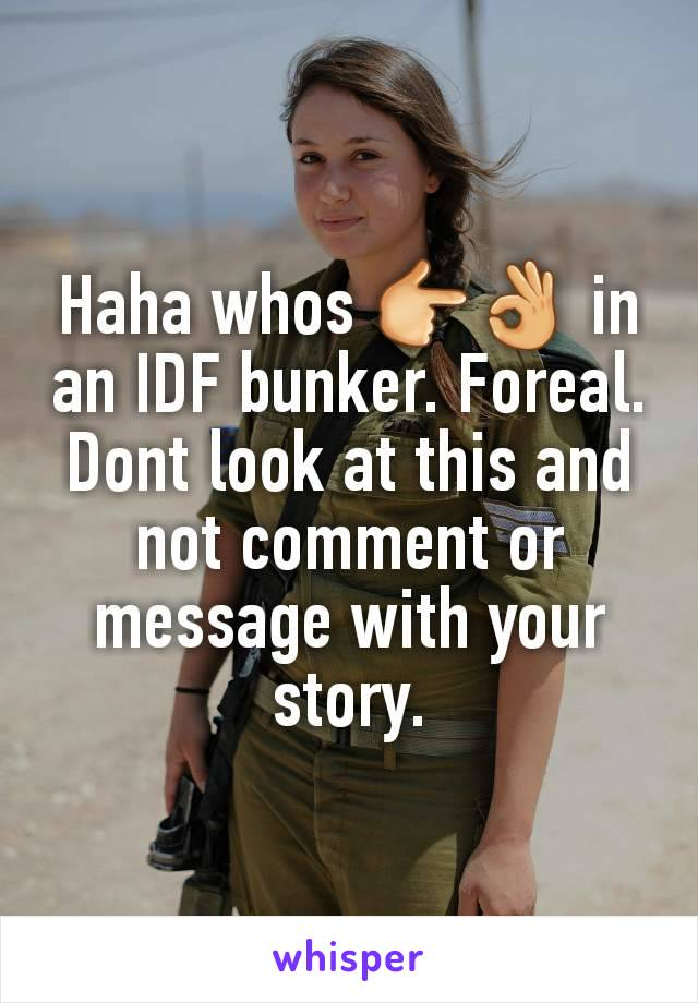 Haha whos 👉👌 in an IDF bunker. Foreal. Dont look at this and not comment or message with your story.