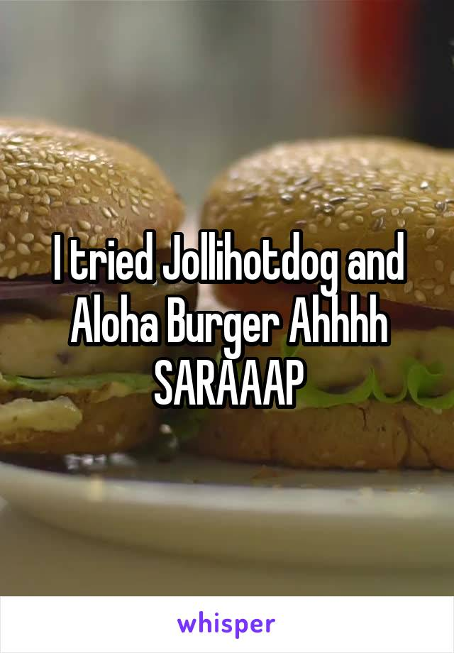 I tried Jollihotdog and Aloha Burger Ahhhh SARAAAP