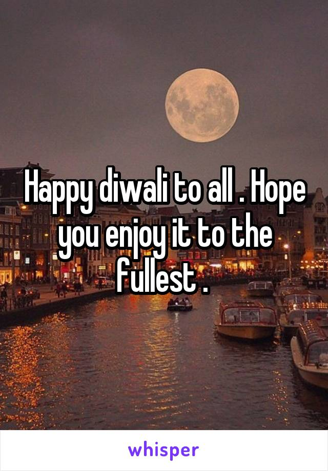 Happy diwali to all . Hope you enjoy it to the fullest .
