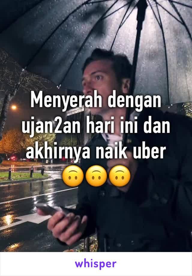 Menyerah dengan ujan2an hari ini dan akhirnya naik uber 🙃🙃🙃