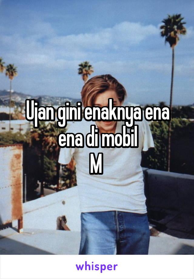 Ujan gini enaknya ena ena di mobil M