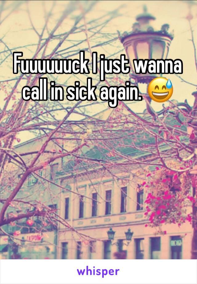 Fuuuuuuck I just wanna call in sick again. 😅