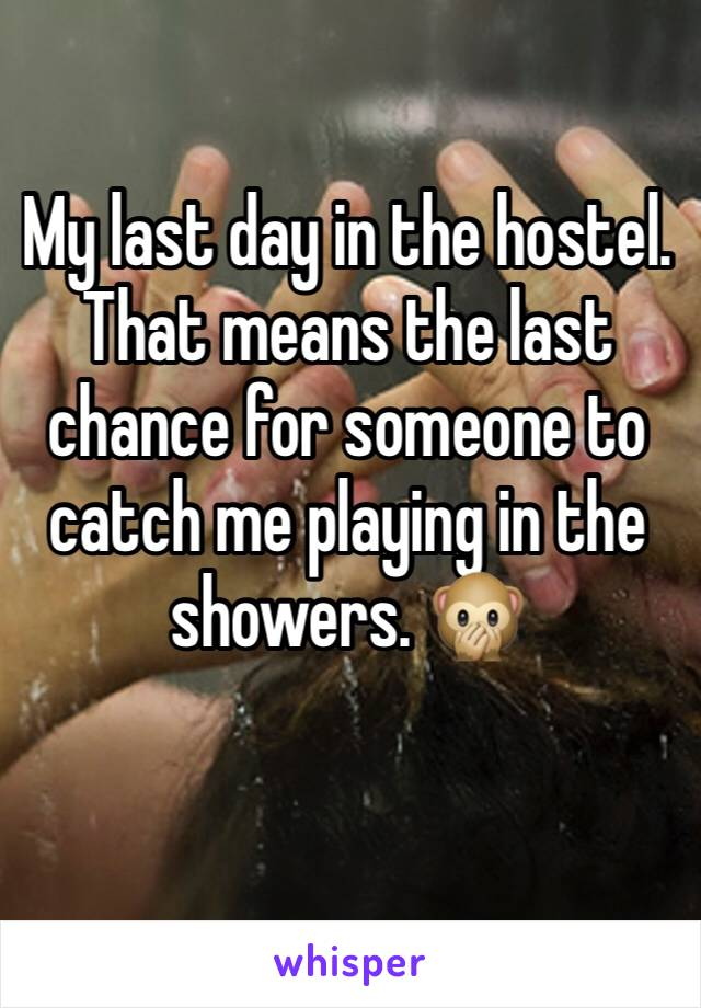 My last day in the hostel. That means the last chance for someone to catch me playing in the showers. 🙊