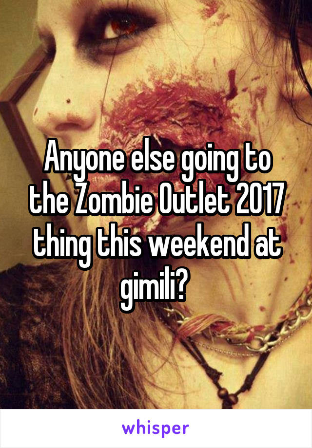 Anyone else going to the Zombie Outlet 2017 thing this weekend at gimili?