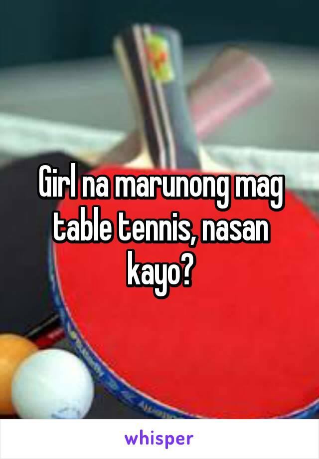 Girl na marunong mag table tennis, nasan kayo?