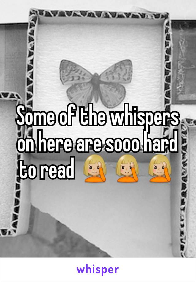 Some of the whispers on here are sooo hard to read 🤦🏼🤦🏼🤦🏼