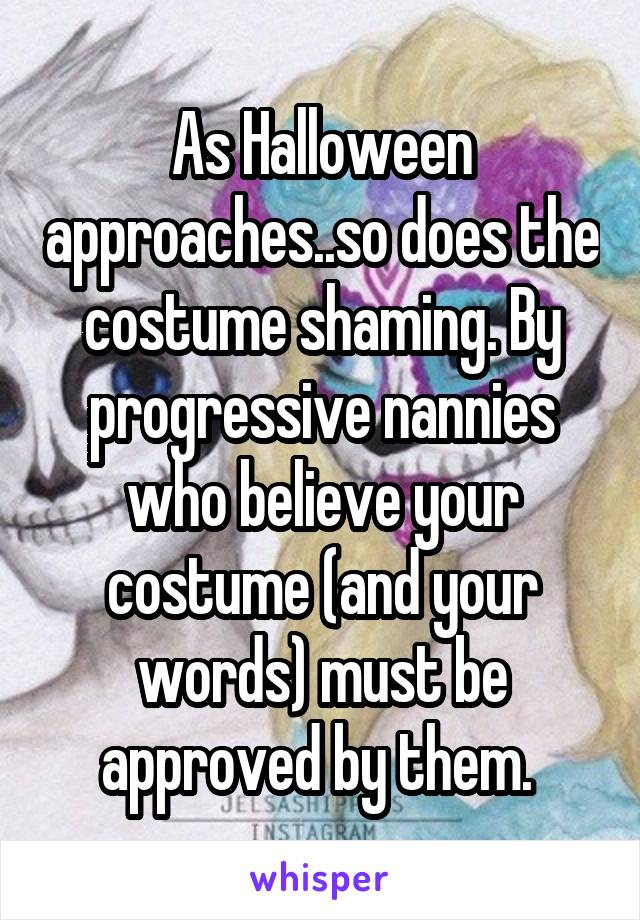 As Halloween approaches..so does the costume shaming. By progressive nannies who believe your costume (and your words) must be approved by them.