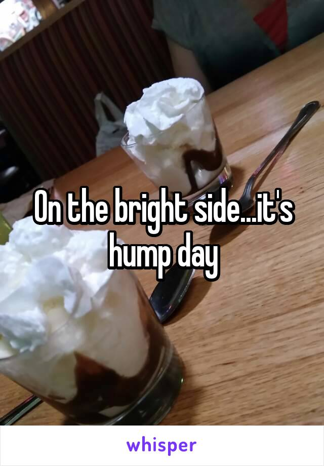 On the bright side...it's hump day