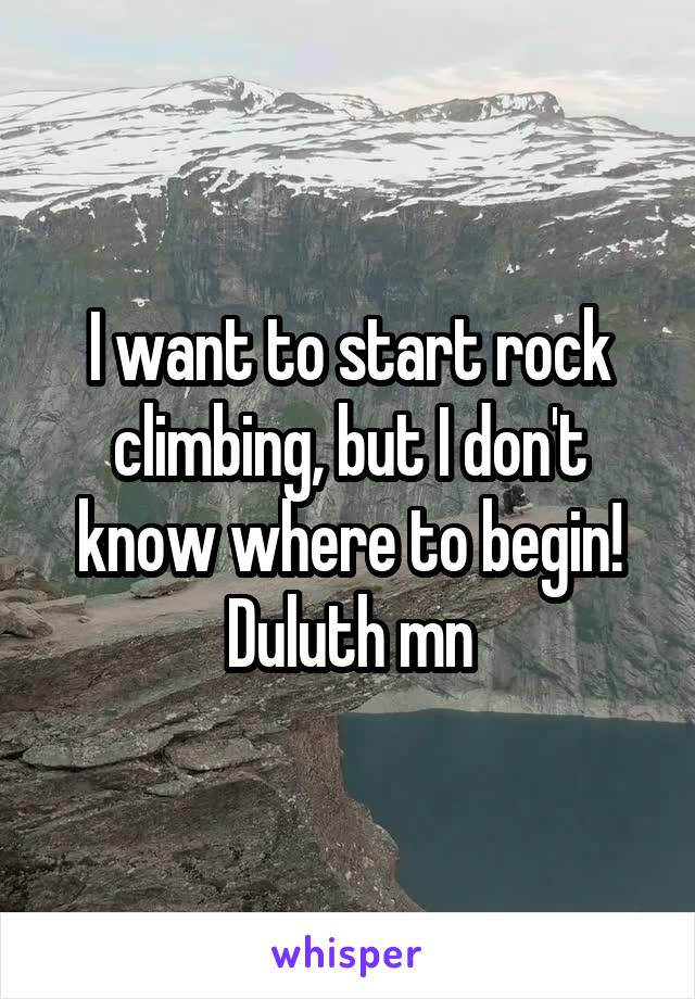 I want to start rock climbing, but I don't know where to begin! Duluth mn