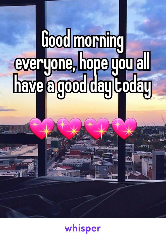Good morning everyone, hope you all have a good day today  💖💖💖💖