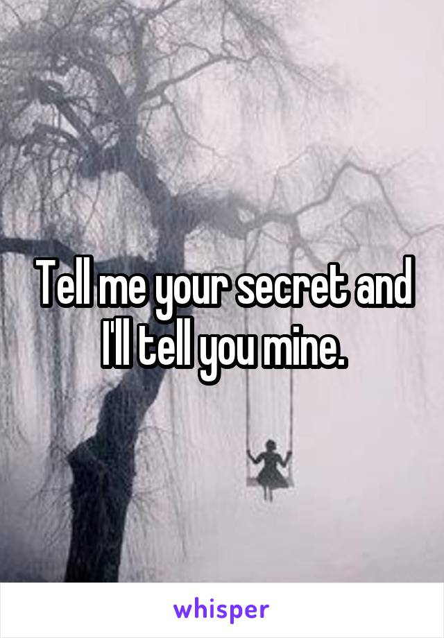 Tell me your secret and I'll tell you mine.