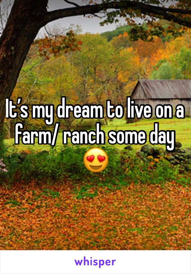 It's my dream to live on a farm/ ranch some day 😍