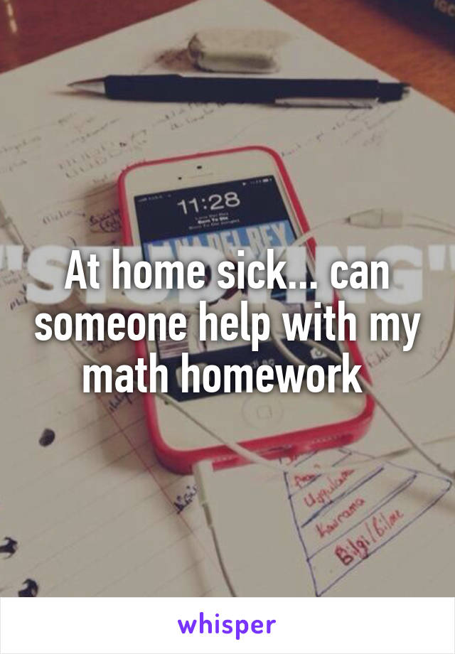 At home sick... can someone help with my math homework