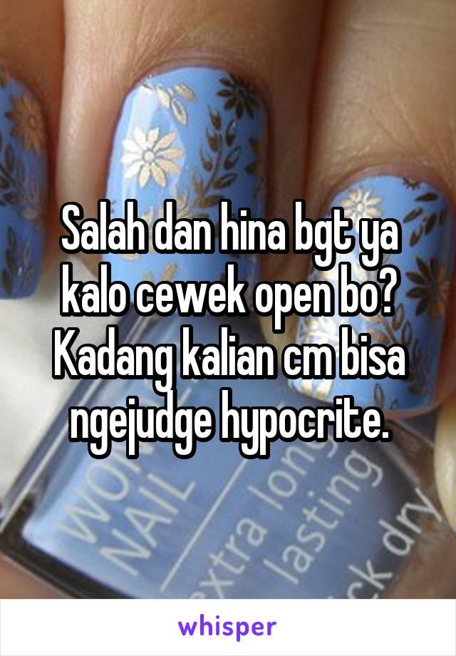 Salah dan hina bgt ya kalo cewek open bo? Kadang kalian cm bisa ngejudge hypocrite.