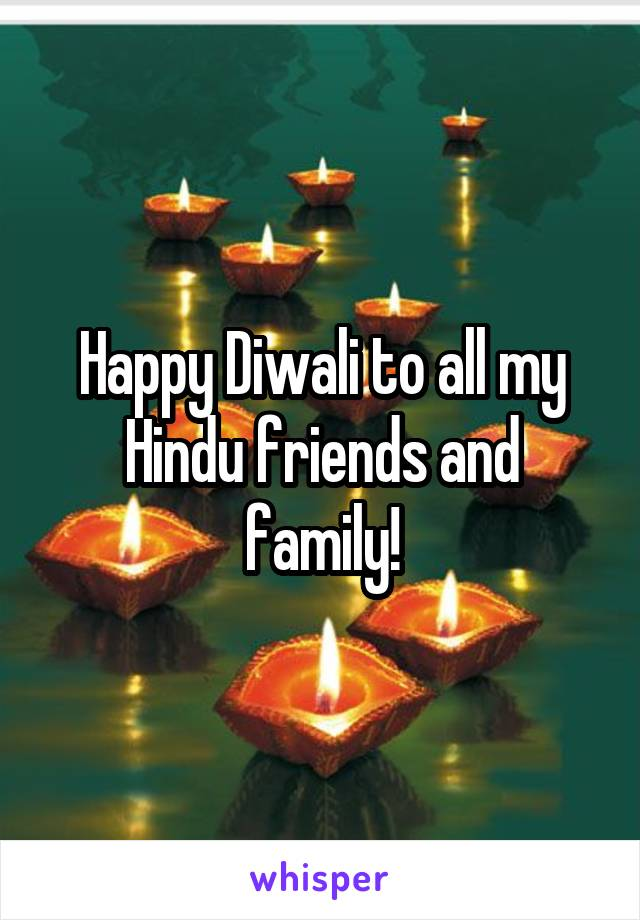 Happy Diwali to all my Hindu friends and family!