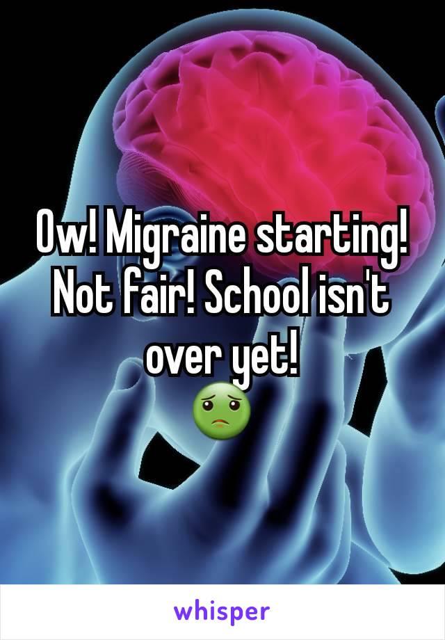 Ow! Migraine starting! Not fair! School isn't over yet! 🤢