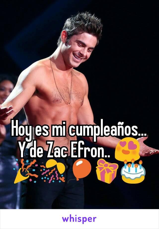 Hoy es mi cumpleaños... Y de Zac Efron.. 😍 🎉🎊🎈🎁🎂
