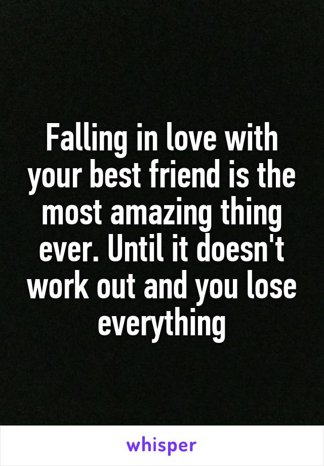 Falling in love with your best friend is the most amazing thing ever. Until it doesn't work out and you lose everything