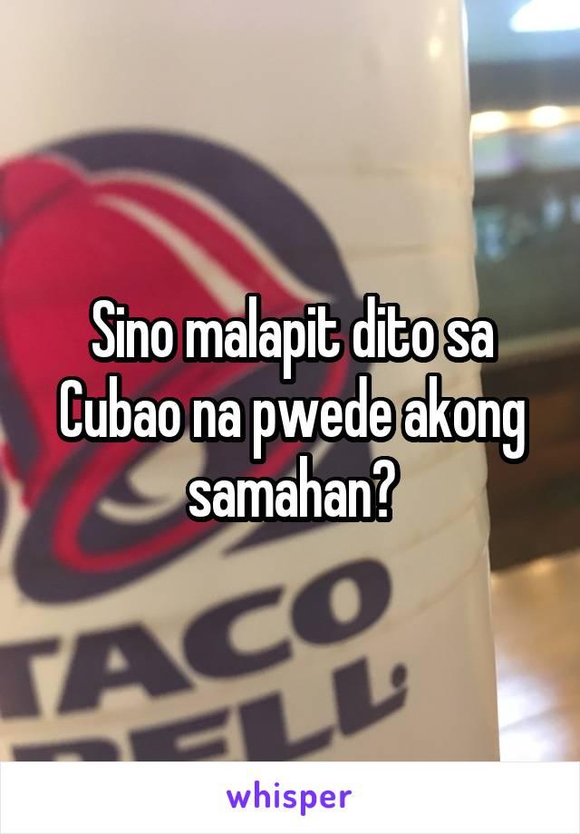 Sino malapit dito sa Cubao na pwede akong samahan?