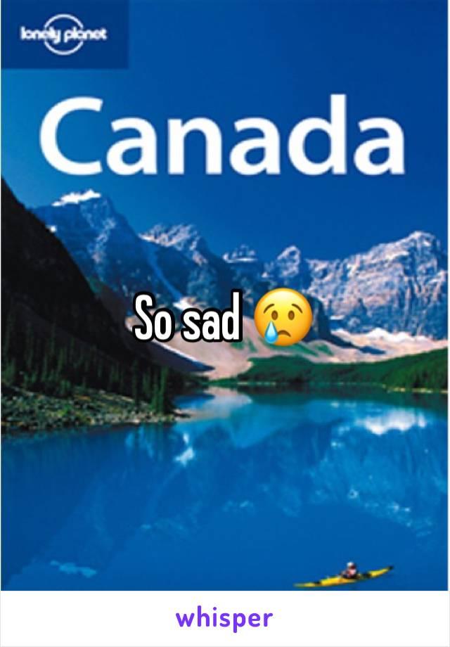 So sad 😢