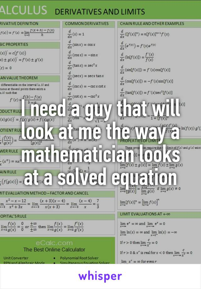 I need a guy that will look at me the way a mathematician looks at a solved equation