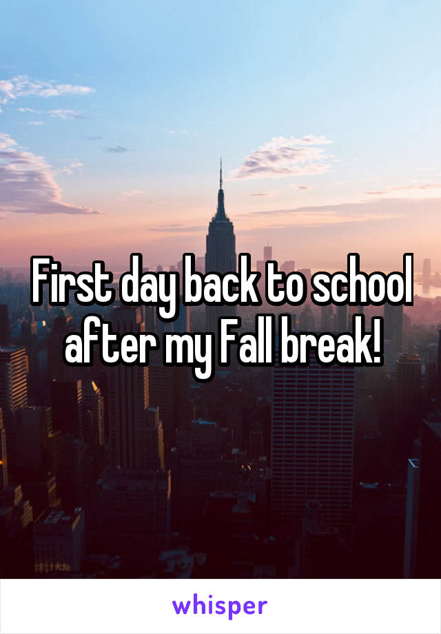 First day back to school after my Fall break!