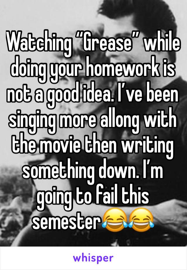 """Watching """"Grease"""" while doing your homework is not a good idea. I've been singing more allong with the movie then writing something down. I'm going to fail this semester😂😂"""