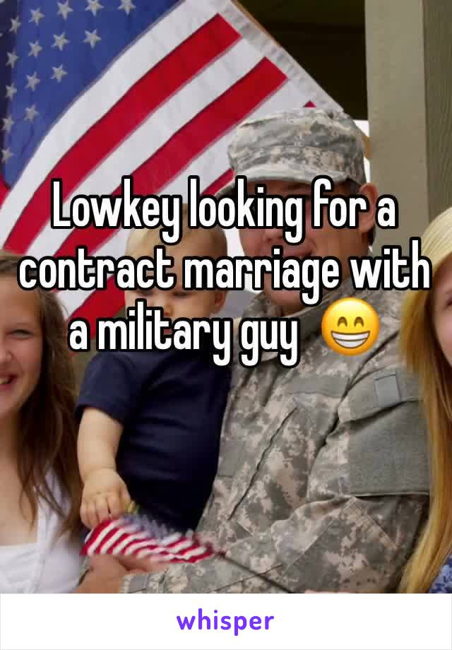 Lowkey looking for a contract marriage with a military guy  😁