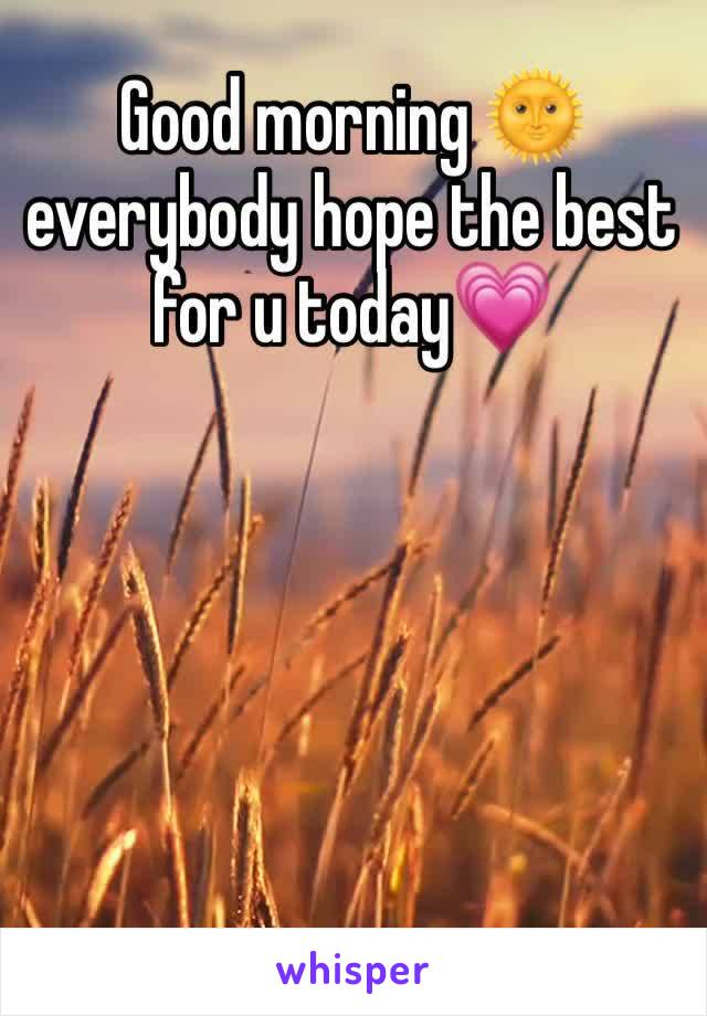 Good morning 🌞 everybody hope the best for u today💗