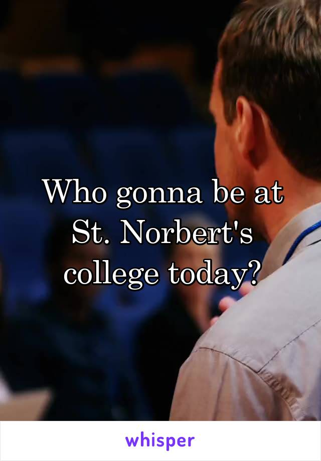 Who gonna be at St. Norbert's college today?