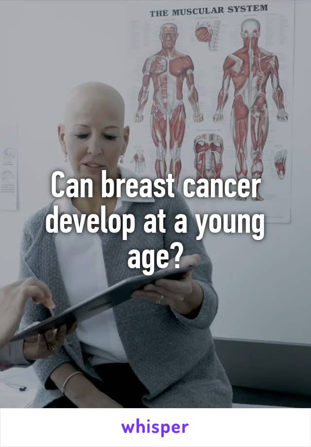 Can breast cancer develop at a young age?