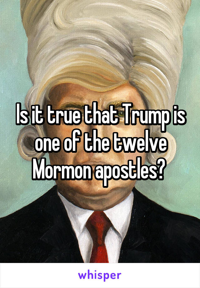 Is it true that Trump is one of the twelve Mormon apostles?