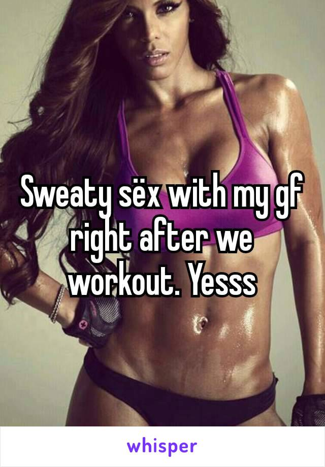 Sweaty sëx with my gf right after we workout. Yesss