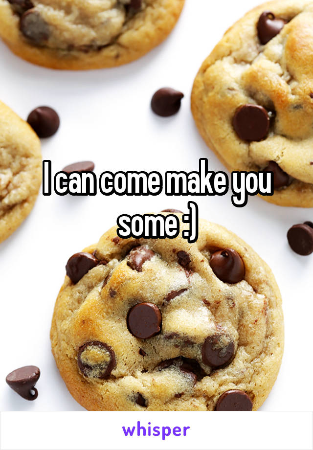 I can come make you some :)