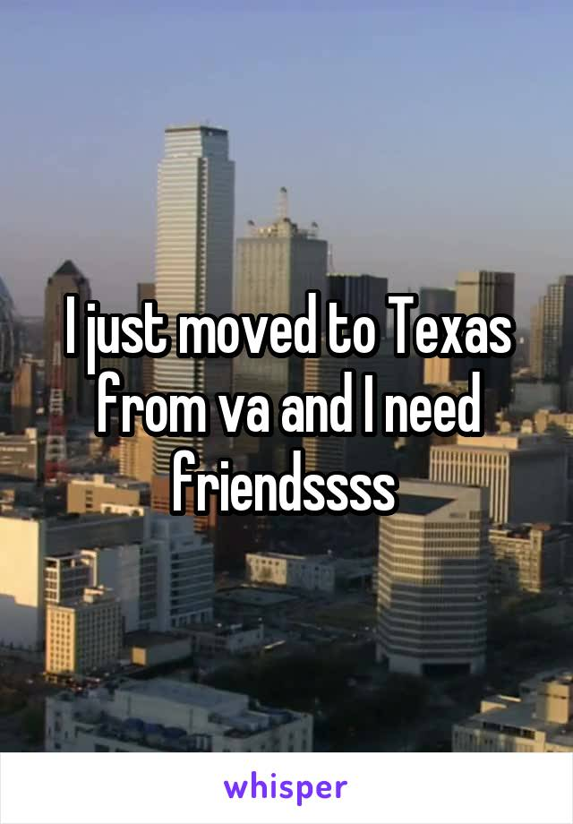 I just moved to Texas from va and I need friendssss