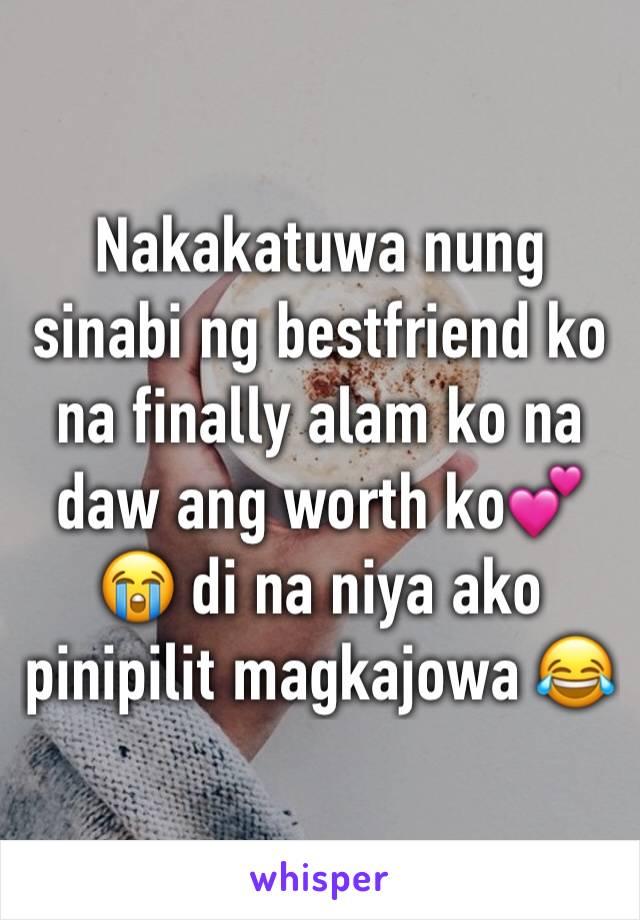 Nakakatuwa nung sinabi ng bestfriend ko na finally alam ko na daw ang worth ko💕😭 di na niya ako pinipilit magkajowa 😂
