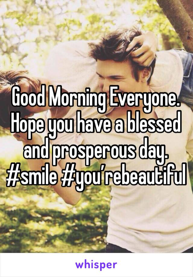 Good Morning Everyone. Hope you have a blessed and prosperous day.  #smile #you'rebeautiful