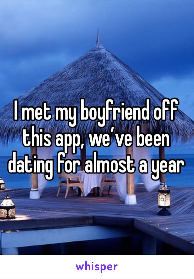 I met my boyfriend off this app, we've been dating for almost a year