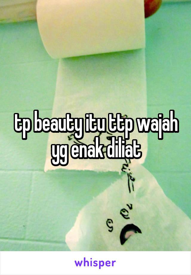 tp beauty itu ttp wajah yg enak diliat