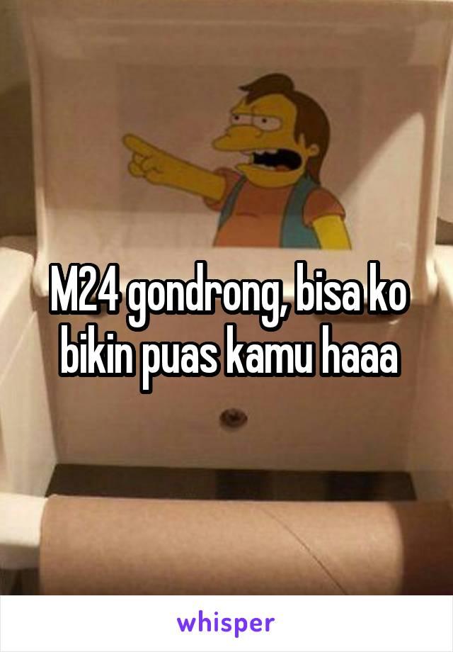 M24 gondrong, bisa ko bikin puas kamu haaa