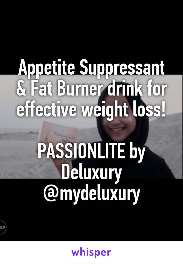 Appetite Suppressant & Fat Burner drink for effective weight loss!  PASSIONLITE by Deluxury @mydeluxury