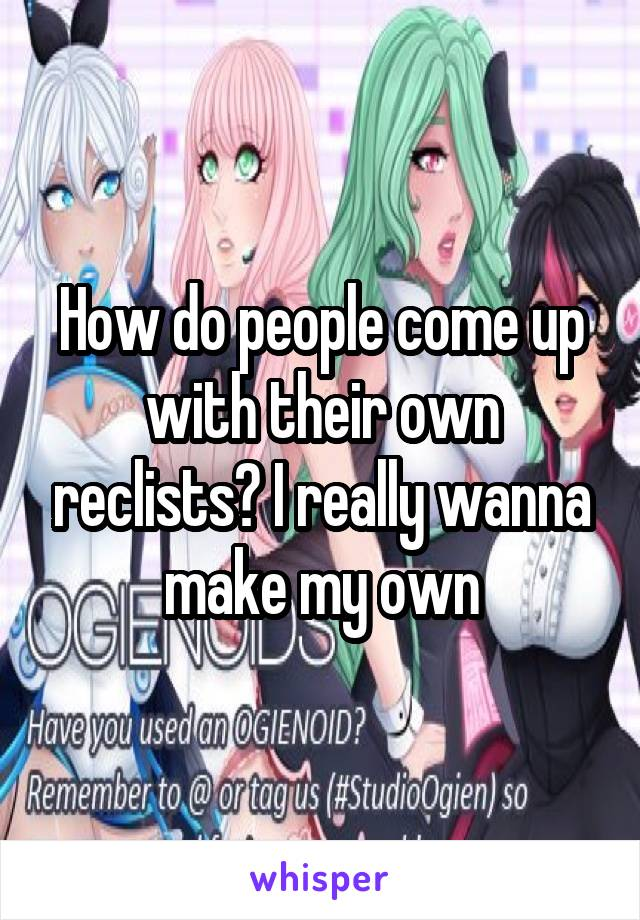 How do people come up with their own reclists? I really wanna make my own
