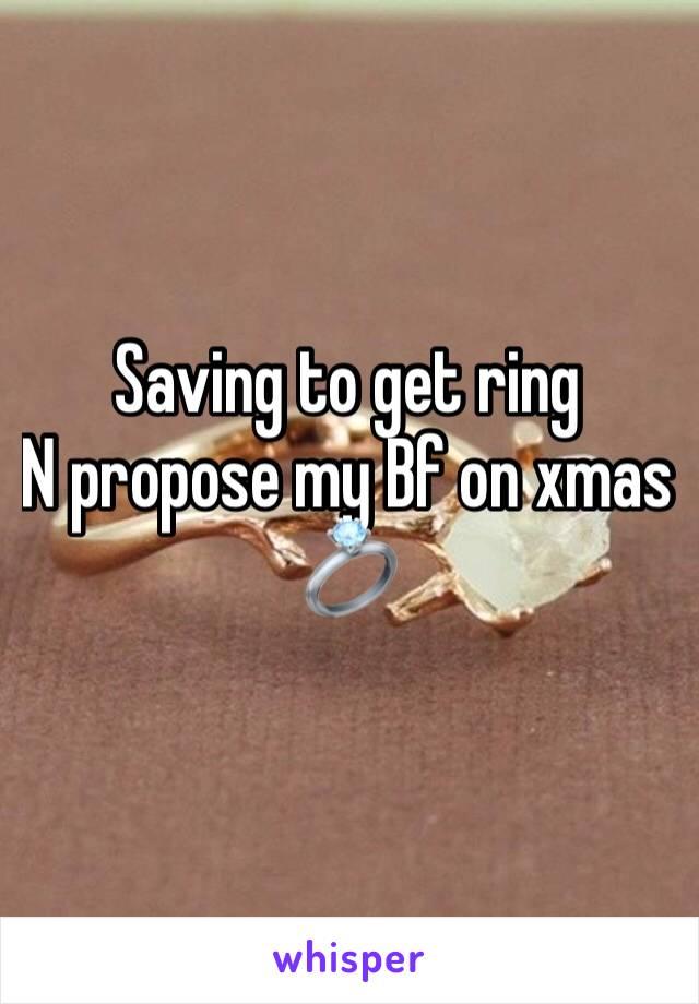 Saving to get ring N propose my Bf on xmas 💍